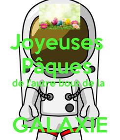 Poster: Joyeuses  Pâques  de l'autre bout de la   GALAXIE