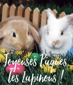 Poster:    Joyeuses Pâques, les Lapinous !
