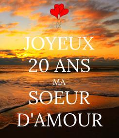 Poster: JOYEUX 20 ANS MA SOEUR D'AMOUR