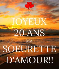Poster: JOYEUX 20 ANS MA SOEURETTE D'AMOUR!!