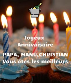 Poster: Joyeux  Annivaisaire  PAPA, MANU,CHRISTIAN Vous êtes les meilleurs