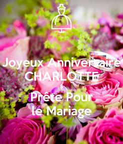 Poster: Joyeux Anniversaire CHARLOTTE & Prête Pour le Mariage