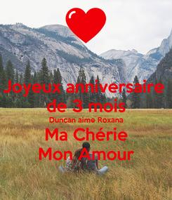 Poster: Joyeux anniversaire  de 3 mois Duncan aime Roxana Ma Chérie Mon Amour