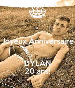 Poster:  Joyeux Anniversaire  DYLAN 20 ans!