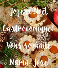 Poster: Joyeux Noël  Gastronomique!  Vous souhaite  María  José