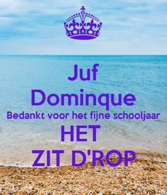 Poster: Juf Dominque Bedankt voor het fijne schooljaar HET  ZIT D'ROP