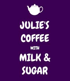 Poster: JULIE'S COFFEE WITH MILK & SUGAR