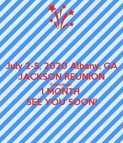 Poster: July 2-5, 2020 Albany, GA JACKSON REUNION Countdown  1 MONTH  SEE YOU SOON!
