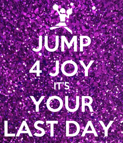 Poster: JUMP 4 JOY IT'S YOUR LAST DAY