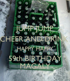Poster: JUMP JUMP CHEER AND DRINK  HAPPY HAPPY 59th BIRTHDAY MAGALY