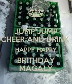 Poster: JUMP JUMP CHEER AND DRINK  HAPPY HAPPY BRITHDAY MAGALY