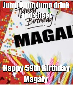 Poster: Jump jump jump drink and cheer Happy 59th Birthday Magaly