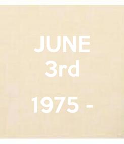 Poster: JUNE 3rd  1975 -