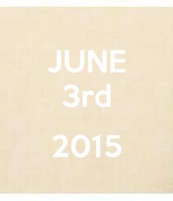 Poster: JUNE 3rd  2015