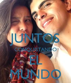 Poster:  JUNTOS CONQUISTANDO EL MUNDO