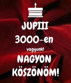 Poster: JUPIII 3000-en  vagyunk! NAGYON  KÖSZÖNÖM!