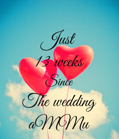 Poster: Just 13 weeks Since The wedding aMMu