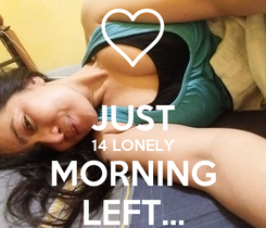 Poster:  JUST 14 LONELY MORNING LEFT...