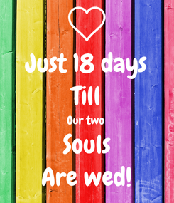 Poster: Just 18 days Till Our two  Souls Are wed!