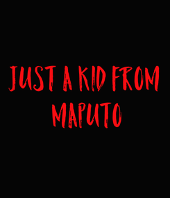 Poster: Just a kid from  Maputo