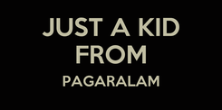 Poster: JUST A KID FROM PAGARALAM