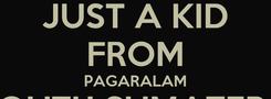 Poster: JUST A KID FROM PAGARALAM SOUTH SUMATERA