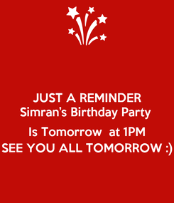 Poster: JUST A REMINDER Simran's Birthday Party   Is Tomorrow  at 1PM SEE YOU ALL TOMORROW :)