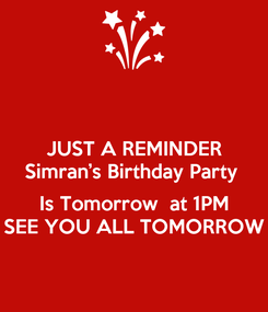 Poster: JUST A REMINDER Simran's Birthday Party   Is Tomorrow  at 1PM SEE YOU ALL TOMORROW