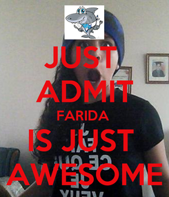 Poster: JUST  ADMIT FARIDA  IS JUST  AWESOME