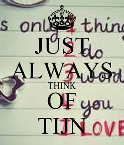 Poster: JUST ALWAYS THINK OF TIJN