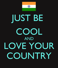 Poster: JUST BE  COOL AND LOVE YOUR COUNTRY