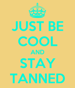 Poster: JUST BE COOL AND STAY TANNED