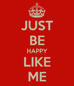 Poster: JUST BE HAPPY LIKE ME