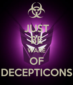 Poster: JUST BE WARE OF DECEPTICONS