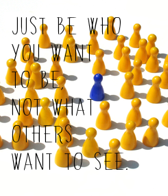 Poster: Just be who 