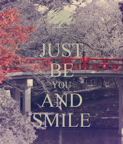 Poster: JUST BE YOU AND SMILE