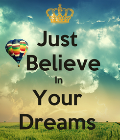 Poster: Just   Believe In  Your  Dreams