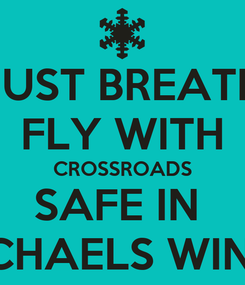 Poster: JUST BREATH FLY WITH CROSSROADS SAFE IN  MICHAELS WINGS