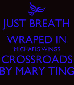Poster: JUST BREATH WRAPED IN MICHAELS WINGS CROSSROADS BY MARY TING