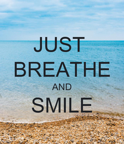 Poster: JUST  BREATHE AND SMILE