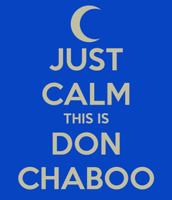 Poster: JUST CALM THIS IS DON CHABOO