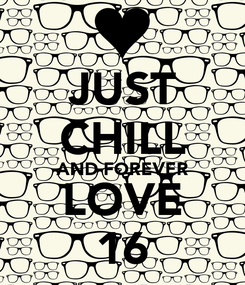 Poster: JUST CHILL AND FOREVER LOVE 16