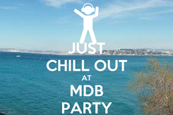 Poster: JUST CHILL OUT AT MDB PARTY