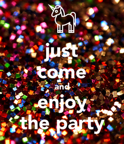 Poster: just come and enjoy the party