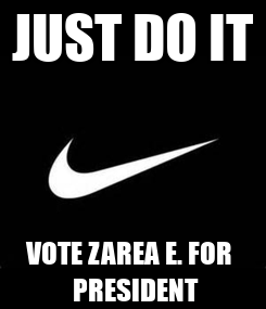 Poster: JUST DO IT VOTE ZAREA E. FOR    PRESIDENT