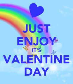 Poster: JUST ENJOY IT'S VALENTINE DAY