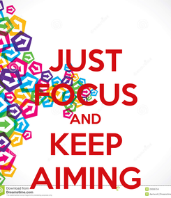 Poster: JUST FOCUS AND KEEP AIMING