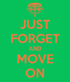 Poster: JUST FORGET AND MOVE ON