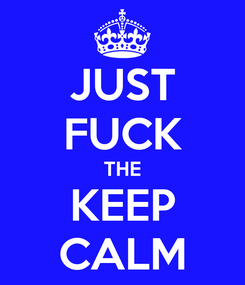 Poster: JUST FUCK THE KEEP CALM