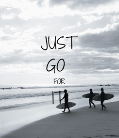 Poster: JUST GO  FOR IT!